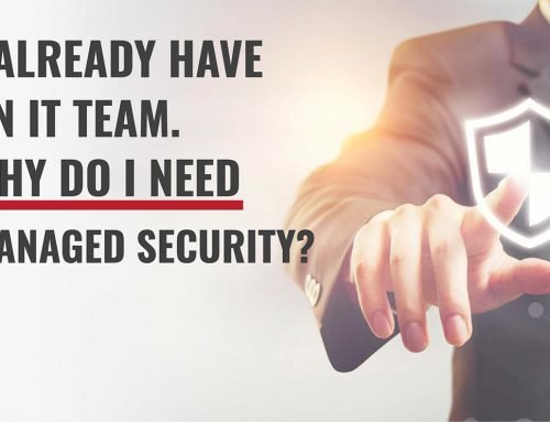 I Already Have an IT Team. Why Do I Need Managed Security?